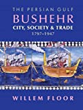 img - for The Persian Gulf: Bushehr: City, Society & Trade, 1797-1947 book / textbook / text book