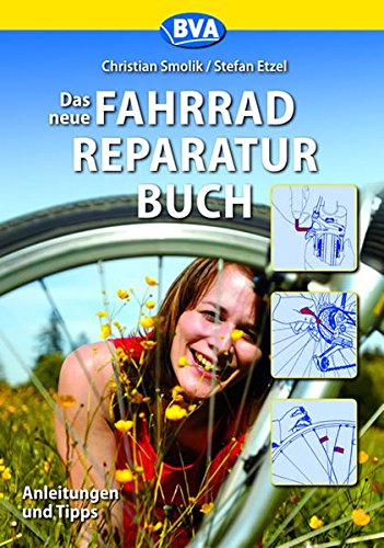 Das neue Fahrradreparaturbuch: Anleitungen und Tips mit Pfiff Taschenbuch – 1. März 2010 Hans Ch Smolik Stefan Etzel BVA Bielefelder Verlag 3870730552