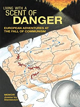 Living with a Scent of Danger: European Adventures at the Fall of Communism by [Stankievich, Joanne Ivy]