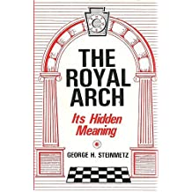 The Royal Arch: Its Hidden Meaning