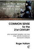 Common Sense for the 21st Century: Only Nonviolent Rebellion Can Now Stop Climate Breakdown And Social Collapse (English Edition)
