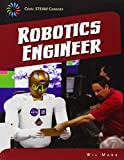 Robotics Engineer (21st Century Skills Library: Cool Steam Careers)