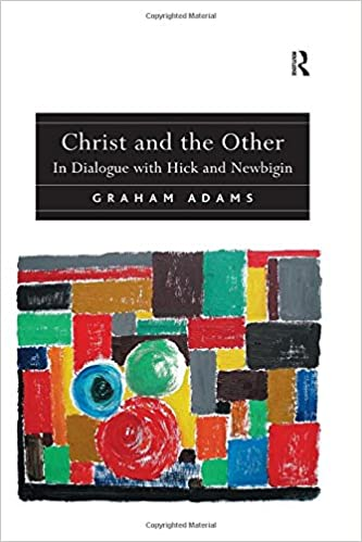 Christ and the Other: In Dialogue with Hick and Newbigin
