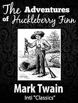 The Adventures of Huckleberry Finn (Inti Classics Annotated): By Mark Twain by [Twain, Mark]