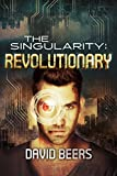 The Singularity: Revolutionary - A Thriller (The Singularity Series #4)