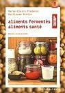 Aliments fermentés, aliments santé: Méthodes, conseils et recettes par Frédéric