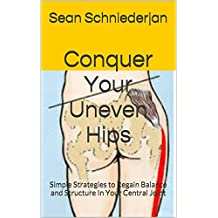 Conquer Your uneVEN Hips: Simple Strategies to Regain Balance and Structure In Your Central Joint