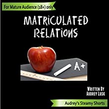Matriculated Relations: Audrey's Steamy Shorts, Book 7 Audiobook by Audrey Lusk Narrated by Audrey Lusk