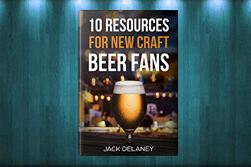 10 Resources for New Craft Beer Fans by Jack Delaney
