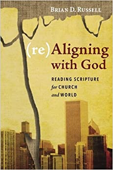 Book (re)Aligning with God: Reading Scripture for Church and World by Brian D. Russell (2015-12-22)