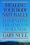 Healing Your Body Naturally, Gary Null, 1888363460