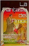 La Fantasía del Amor: Entre destellos de realidad (Spanish Edition)