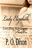 Lady Elizabeth (Pride and Prejudice Everything Will Change) (Volume 1)