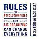 Rules for Revolutionaries: How Big Organizing Can Change Everything Audiobook by Zack Exley, Becky Bond Narrated by Tia Rider Sorensen