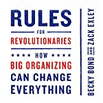 Rules for Revolutionaries: How Big Organizing Can Change Everything | Zack Exley,Becky Bond