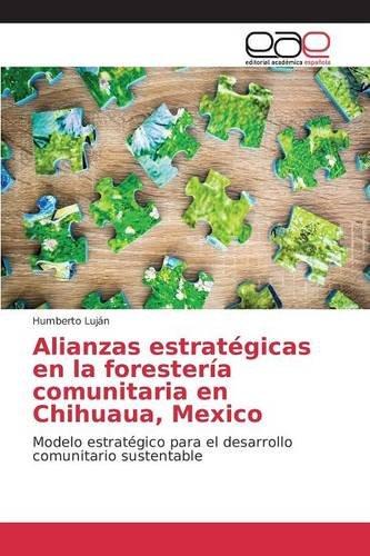 Descargar Libro Alianzas Estratégicas En La Forestería Comunitaria En Chihuaua, Mexico Luján Humberto