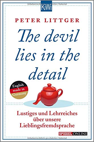 The devil lies in the detail: Lustiges und Lehrreiches über unsere Lieblingsfremdsprache Taschenbuch – 2. April 2015 Peter Littger KiWi-Taschenbuch 3462047035 Englisch