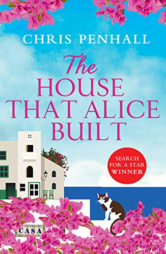 The House that Alice Built: The perfect feel-good summer read set in sunny Portugal by [Penhall, Chris]