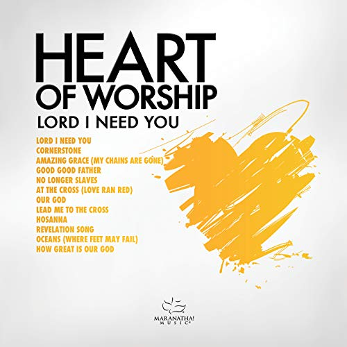 Maranatha! Music - Heart Of Worship - Lord, I Need You 2018