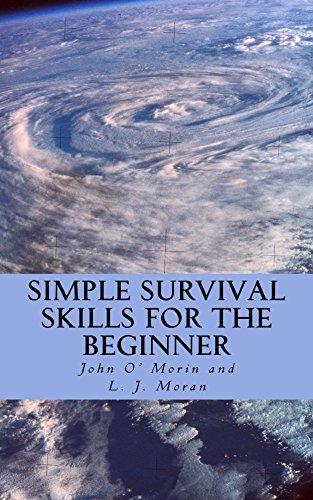 Simple Survival Skills for the Beginner: John O Morin ...