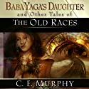 Baba Yaga's Daughter and Other Stories of the Old Races Audiobook by C. E. Murphy Narrated by Anna Parker-Naples