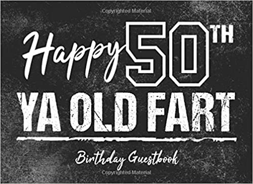 Happy 50th Ya Old Fart Birthday Guestbook Party Guest Book To Sign In Gag Gift For Men Milestone Keepsake Books 9781721951260 Amazon