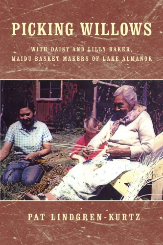 (Picking Willows: With Daisy And Lilly Baker, Maidu Basket Makers Of Lake Almanor)