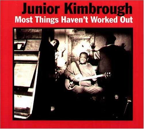CD : Junior Kimbrough - Most Things Haven't Worked Out (CD)