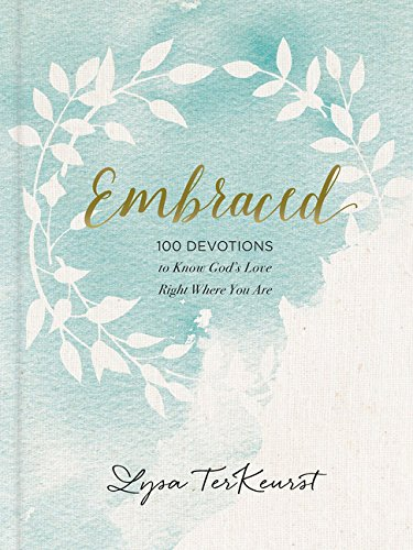 Read Embraced: 100 Devotions to Know God Is Holding You Close online book  by Lysa TerKeurst. Full supports all version of your device, includes PDF,  ...