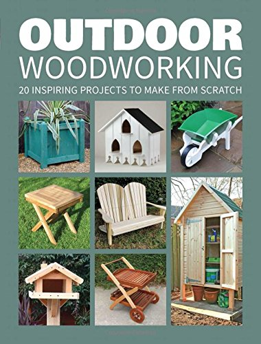 Outdoor Woodworking: 20 Inspiring Projects to Make from Scratch