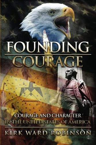 Read Online Founding Courage: Courage and Character in the United States of America pdf epub
