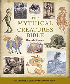 The Mythical Creatures Bible Definitive Guide To Legendary Beings