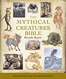 The Mythical Creatures Bible: The Definitive Guide to Legendary Beings (Mind Body Spirit Bibles)