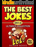 Jokes : Best JOKES 2016 Ultimate Collection - 417 Funny Jokes LOL (Best Jokes and Riddles) Joke Book (Joke Books, Funny Books, Kids Joke Books)