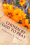 Chosen by God to Pray, Jacqueline Sewell, 1495217116