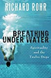 Download Breathing Under Water: Spirituality and the Twelve Steps in PDF ePUB Free Online