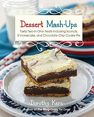 Dessert Mashups: Tasty Two-in-One Treats Including Sconuts, S'morescake, Chocolate Chip Cookie Pie and Many - Chocolate Chip Boxed