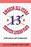 Amazon All-Stars: Thirteen Lesbian Plays with Essays and Commentary: 13 Lesbian Plays by Rosemary Keefe Curb (2000-04-01)