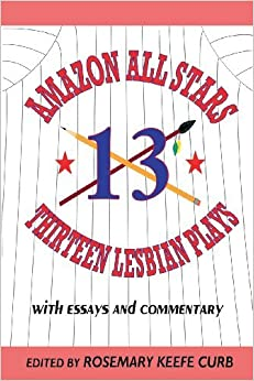 Book Amazon All-Stars: Thirteen Lesbian Plays with Essays and Commentary: 13 Lesbian Plays by Rosemary Keefe Curb (2000-04-01)
