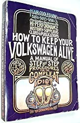 How to Keep Your Volkswagen Alive: A Manual of Step by Step Procedures for the Complete Idiot: A Manual of Step by Step Procedures for the Compleat Idiot