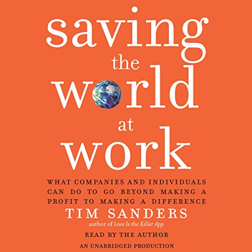 Saving the World at Work: What Companies and Individuals Can Do to Go Beyond Making a Profit to Making a Difference by Random House Audio
