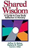 Shared Wisdom: A Guide to Case Study Reflection in Ministry