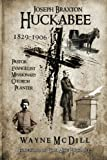 img - for Joseph Braxton Huckabee: 1829-1906: Pastor, Evangelist, Missionary, Church Planter book / textbook / text book