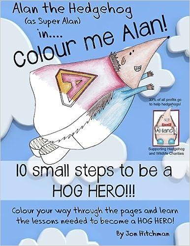 Alan the Hedgehog - Hog Hero Colouring Book: Alan the Hedgehog (as Super Alan) in: Colour me Alan (Earth Art Media)