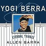 Yogi Berra: Eternal Yankee   Allen Barra