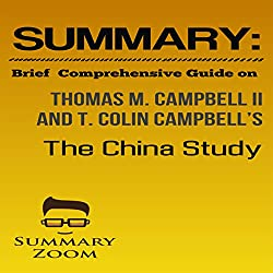 Summary: Brief Comprehensive Guide on Thomas M. Campbell II and T. Colin Campbell's The China Study