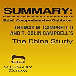 Summary: Brief Comprehensive Guide on Thomas M. Campbell II and T. Colin Campbell's The China Study Audiobook