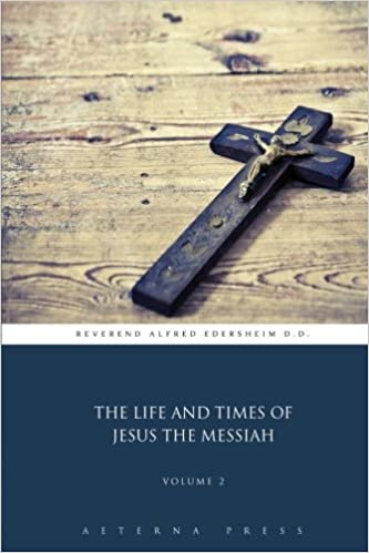 The Life and Times of Jesus the Messiah: Volume 2 (2 Volumes)