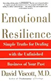 img - for Emotional Resilience: Simple Truths for Dealing with the Unfinished Business of Your Past by David Viscott M.D. (1996-04-07) book / textbook / text book