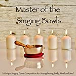 Master of the Singing Bowls: A Unique Singing Bowls Composition for Strengthening Body, Mind and Soul | Abhamani Ajash
